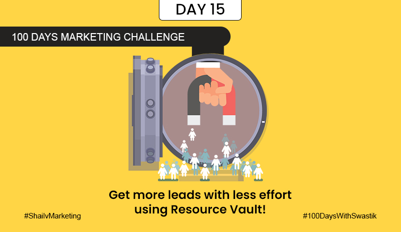 Get more leads with less effort using resource vault – 100 Days Marketing Challenge