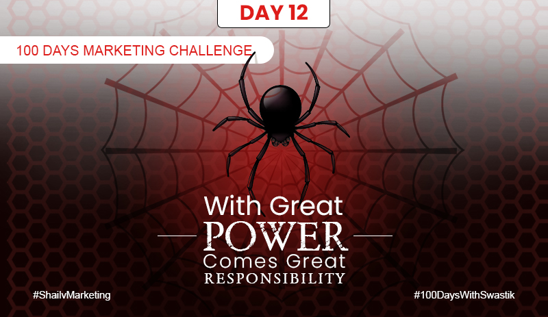 With great power comes great responsibility – 100 Days Marketing Challenge