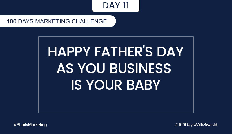 Happy fathers day as your business is your baby – 100 Days Marketing Challenge