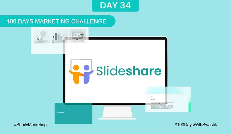 Slideshare- 100 Days Marketing Challenge