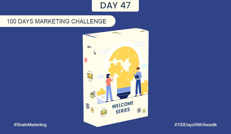 Welcome Series – 100 Days Marketing Challenge